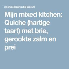 Mijn mixed kitchen: Quiche (hartige taart) met brie, gerookte zalm en prei