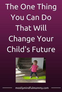The One Thing You Can Do That Will Change Your Child's Future | mostlymindfulmommy