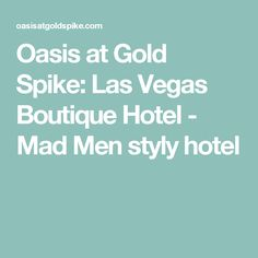 Oasis at Gold Spike: Las Vegas Boutique Hotel - Mad Men styly hotel
