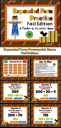 This Fall themed powerpoint game helps students practice expanded form and standard form with 3 digit numbers There are 2 types of questions: Expanded to Standard Form and Standard Form to Expanded Form. There are 20 questions and you just click on each question to go to it. The question disappears after you've clicked on it so you know you've answered it. There is a type-in scoreboard.  The scoreboard can be typed in during Slideshow Mode. Great for a guided math center or rainy day…