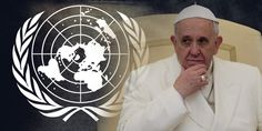 Global Governance Agenda-30 To Be Announced in UN Speech by Pope on September 25th