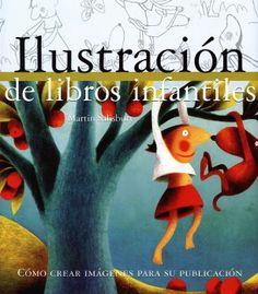 Ilustración de libros infantiles: Cómo crear imágenes para su publicación, de Martin Salisbury