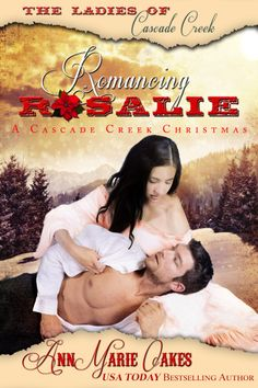 Romancing Rosalie - a Ladies of Cascade Creek novella available in the Western Kisses Anthology - coming soon as a stand alone novella.