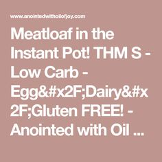 Meatloaf in the Instant Pot! THM S - Low Carb - Egg/Dairy/Gluten FREE! - Anointed with Oil of Joy