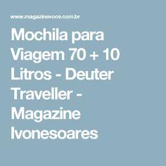 Mochila para Viagem 70 + 10 Litros - Deuter Traveller - Magazine Ivonesoares