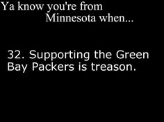 I have a different point of view on this ; though most of my friends would agree with it though. Go Pack Go! Favre in purple is treason! Minnesota Funny, Minnesota Home, Minnesota Vikings, You Know Your From Minnesota, Shooting Photo Couple, Wisconsin, Michigan, Twin Cities, Minneapolis