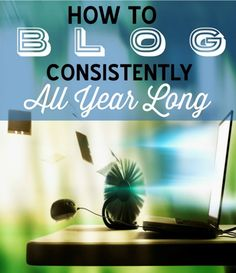 How to blog consistently all year long via @kludgymom http://www.kludgymom.com/blog-consistently/