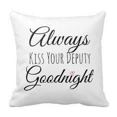 Shop Always Kiss Your Deputy Goodnight Throw Pillow created by BlueLineLife. Cop Wife, Police Officer Wife, Police Wife Life, Police Family, Law Enforcement Wife, Police Love, Be My Hero, Leo Love, He Loves Me