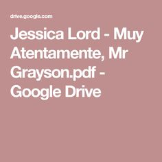 10 best libros images on pinterest books pdf and books to read jessica lord muy atentamente mr graysonpdf google drive fandeluxe Choice Image