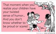 Family humor, I'm proud.