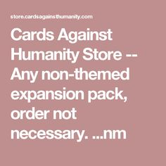 Cards Against Humanity Store -- Any non-themed expansion pack, order not necessary. ...nm
