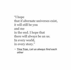 Hope Quotes Love Wisdom Quotes i Hope That If Alternate Universes Exist It Will Still Love Quotes Best Quotes Love Bestquotes Bestquotes Hope That If Alternate Universes Exist It Will Still Love Hope Quotes, Wisdom Quotes, Best Quotes, Love Always, Love You, Let It Be, My Love, Lema, Caroline Forbes