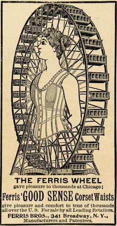 Advert for Good Sense Corsets manufactured by Ferris, the inventor of the Ferris Wheel - published in 1894 Vintage Labels, Vintage Ephemera, Vintage Ads, Vintage Images, Vintage Carnival, Vintage Circus, Steampunk Circus, Circo Vintage, Coca Cola Ad