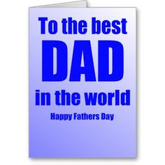 To the best DAD in the world- Happy Fathers Day Greeting Card