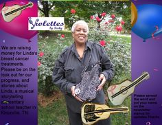 Honoring Linda -  Cancer survivor who plays guitar and acoustic Bass, violin and piano. She's a singer and a story teller. She's a music idol!!! ViolettesbyBecky.com has a line of guitars that helps Linda pay for her breast cancer treatments! - and also donates to the Breast cancer Foundation.