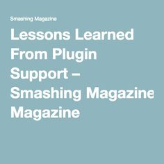 Lessons Learned From Plugin Support – Smashing Magazine