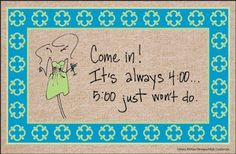 "4:00 Doormat by High Cotton Inc.. $19.99. Perfect bound stitched edges.. Doormat is 18"" x 27"". Practical and useful. Great gift.. Easy care; wash with hose and a brush. Dry flat.. Doormat: Come in!  It's always 4:00.... 5:00 just wont' do. Home Brew Served Here - Humorous, durable doormat. A great way to welcome guests. Manufactured in USA."