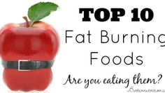Top 10 Fat Burning Foods-- You'll be surprised (in a good way) by #3!