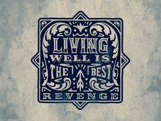 // Living Well Is The Best Revenge