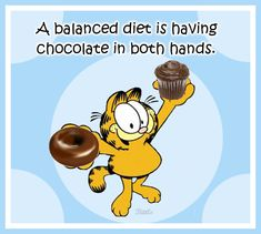 a balanced diet funny quotes quote garfield lol funny quote funny quotes humor Garfield Quotes, Garfield Cartoon, Garfield And Odie, Garfield Comics, Chocolate Humor, Chocolate Quotes, Chocolate Chocolate, Chocolate Dreams, Menopause