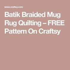 Batik Braided Mug Rug Quilting – FREE Pattern On Craftsy