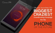 Ubuntu launches the biggest, craziest #crowdfunding campaign till date for the phone of the future! #techbuzz