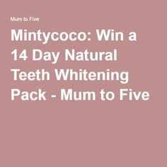 Mintycoco: Win a 14 Day Natural Teeth Whitening Pack - Mum to Five