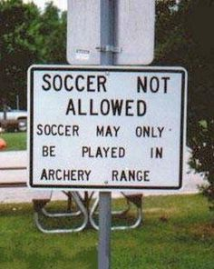 Soccer not allowed. Soccer may only be played in archery range.