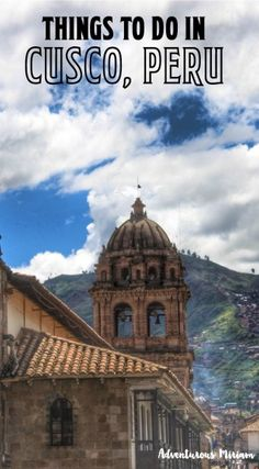 Wondering what to do in Cusco, Peru? Here's a list of fun things.