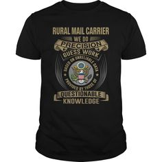 RURAL MAIL CARRIER WE DO PRECISION GUESS WORK KNOWLEDGE T-Shirts, Hoodies. BUY IT NOW ==► https://www.sunfrog.com/LifeStyle/RURAL-MAIL-CARRIER--WE-DO-T4-136679279-Black-Guys.html?id=41382