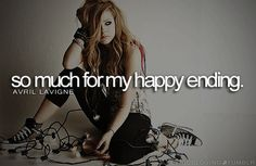 ♫ All this time you were pretending. So much for my happy ending. ♫ (~Avril Lavigne)