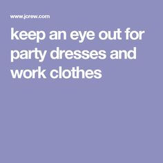 keep an eye out for party dresses and work clothes