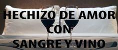 Hechizo De Amor Con Sangre y Vino.