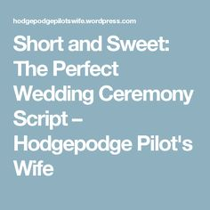 Short and Sweet: The Perfect Wedding Ceremony Script – Hodgepodge Pilot's Wife