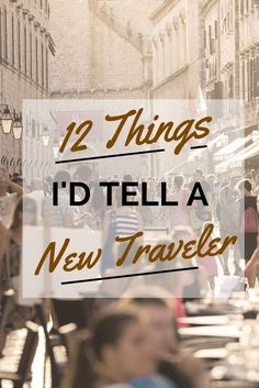 12 Things I'd Tell A New Traveler | Nomadic Matt's Travel Site #travel