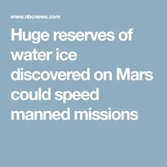 Huge reserves of water ice discovered on Mars could speed manned missions