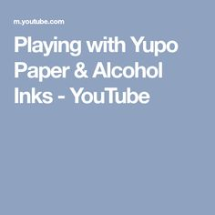 Playing with Yupo Paper & Alcohol Inks - YouTube