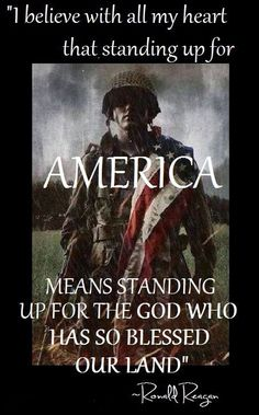 AMERICA means standing up for the GOD who has so blessed out land. Ronald Reagan...