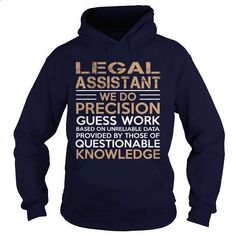 LEGAL ASSISTANT - WE DO PRECISION - #mens #funny t shirts for women. SIMILAR ITEMS => https://www.sunfrog.com/LifeStyle/LEGAL-ASSISTANT--WE-DO-PRECISION-Navy-Blue-Hoodie.html?60505