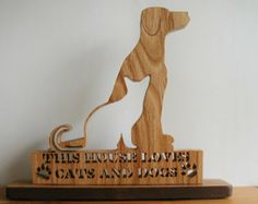 This House  Loves Cats And Dogs Desk Sign Cut On Scroll Saw