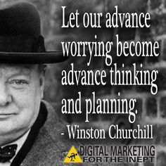 Let our advance worrying become advance thinking and planning -- Winston Churchill #WisdomWednesday