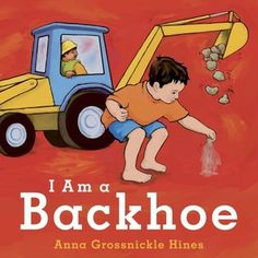 I Am a Backhoe by Anna Grossnickle Hines for Construction theme storytime.
