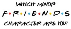 """Quiz: Which Minor """"Friends"""" Character Are You?"""