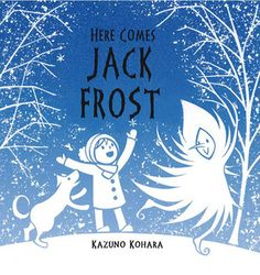 """Here Comes Jack Frost"" By: Kazuno Kohara; Picture Book - Kohara http://find.minlib.net/iii/encore/record/C__Rb2731042"