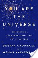 You Are the Universe:  Discovering Your Cosmic Self and Why It Matters by Deepak Chopra, M.D. and Menas Kafatos, Ph.D.