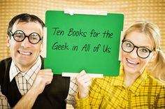 Ten Books for the Geek in All of Us