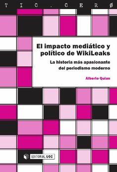 Alberto Pampín Quián (2013: 10-11) El impacto mediático y político de WikiLeaks, la historia más apasionante del periodismo moderno. Ed. UOC 978-84-9029-939-5