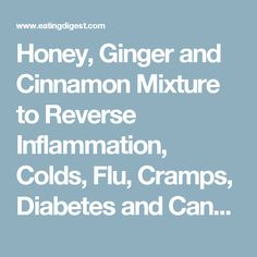 Honey, Ginger and Cinnamon Mixture to Reverse Inflammation, Colds, Flu, Cramps, Diabetes and Cancer | Eating Digest