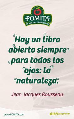 Hay un libro abierto siempre para todos los ojos: la naturaleza. Jean Jacques Rousseau