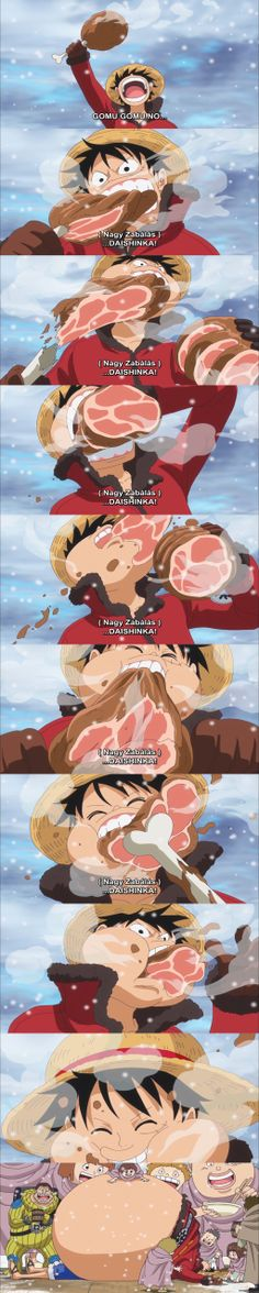 Monkey D. Luffy how to eat like a man, how does sanji provide food for the guy, much less nami, zoro, robin, chopper and frankly. Maybe brook idk